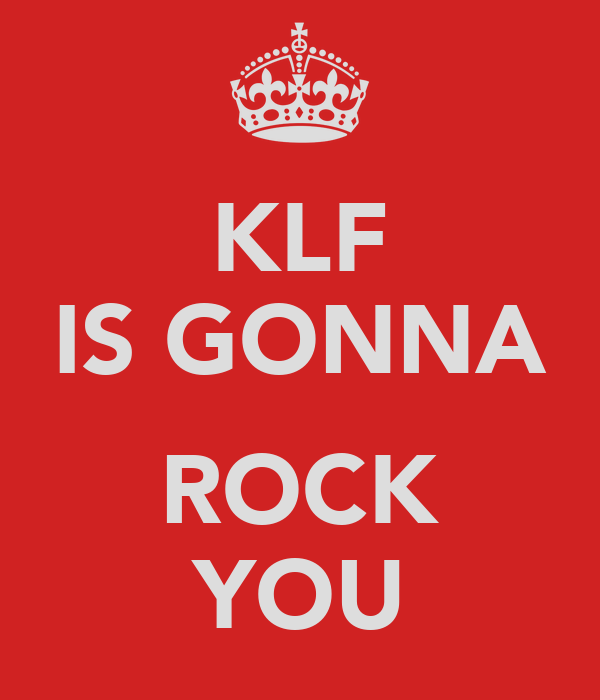 KLF IS GONNA  ROCK YOU