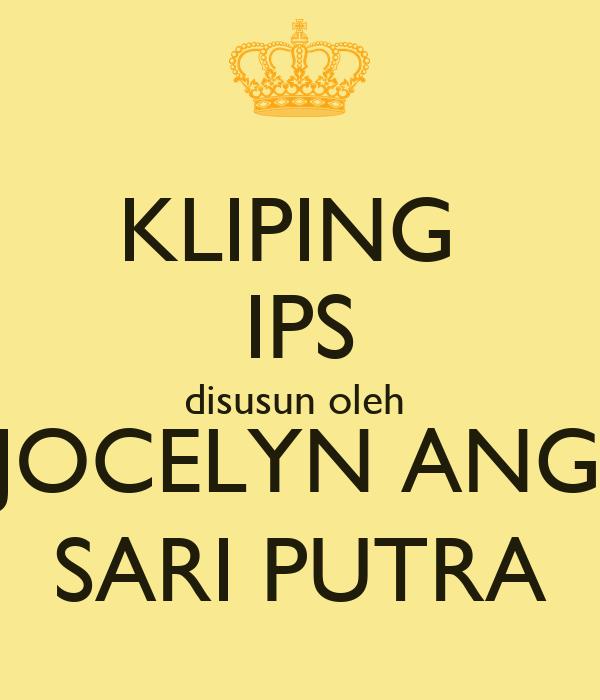 KLIPING  IPS disusun oleh  JOCELYN ANG SARI PUTRA