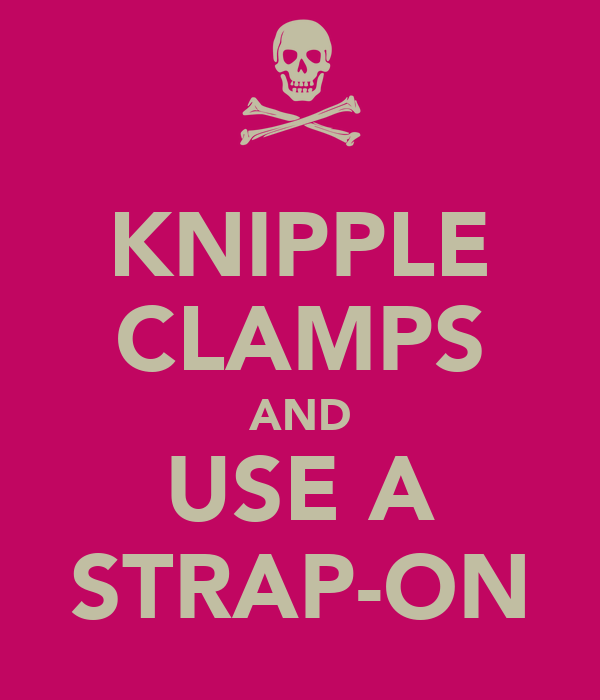 KNIPPLE CLAMPS AND USE A STRAP-ON