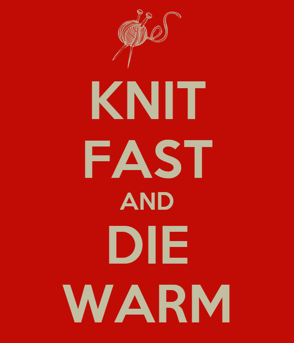 KNIT FAST AND DIE WARM