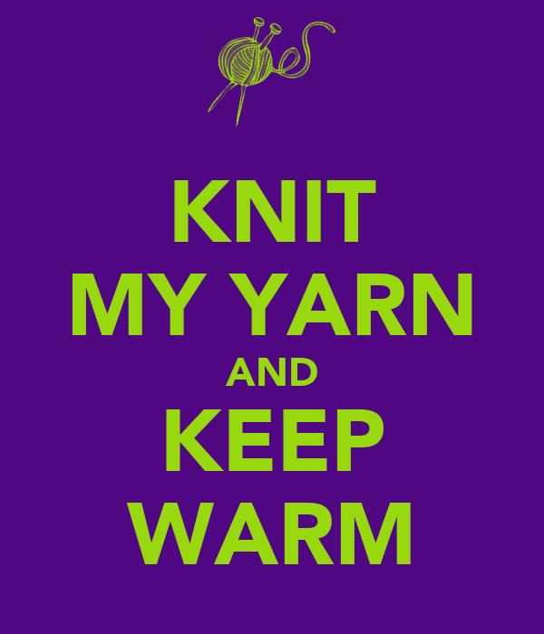 KNIT MY YARN AND KEEP WARM