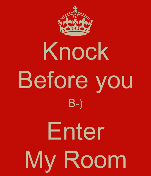 Knock Before you B-) Enter My Room
