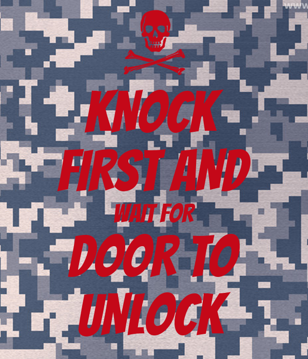 KNOCK FIRST AND WAIT FOR DOOR TO UNLOCK