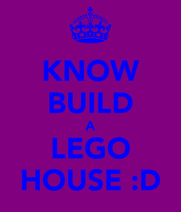 KNOW BUILD A LEGO HOUSE :D