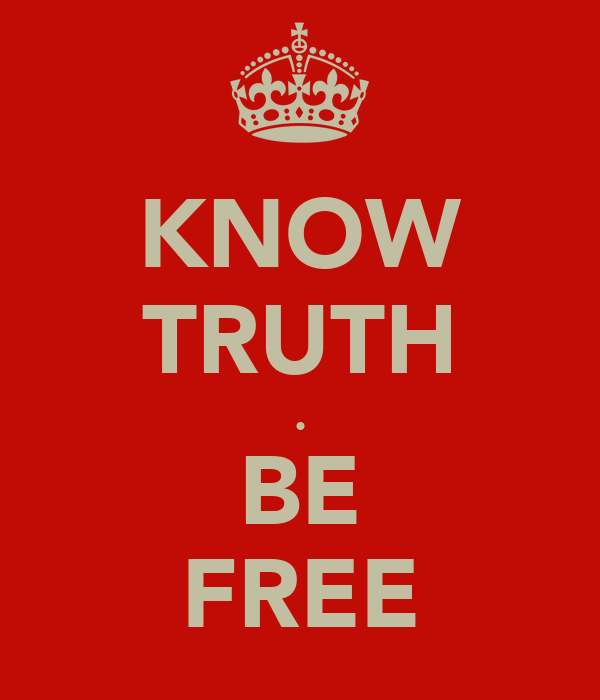 KNOW TRUTH . BE FREE