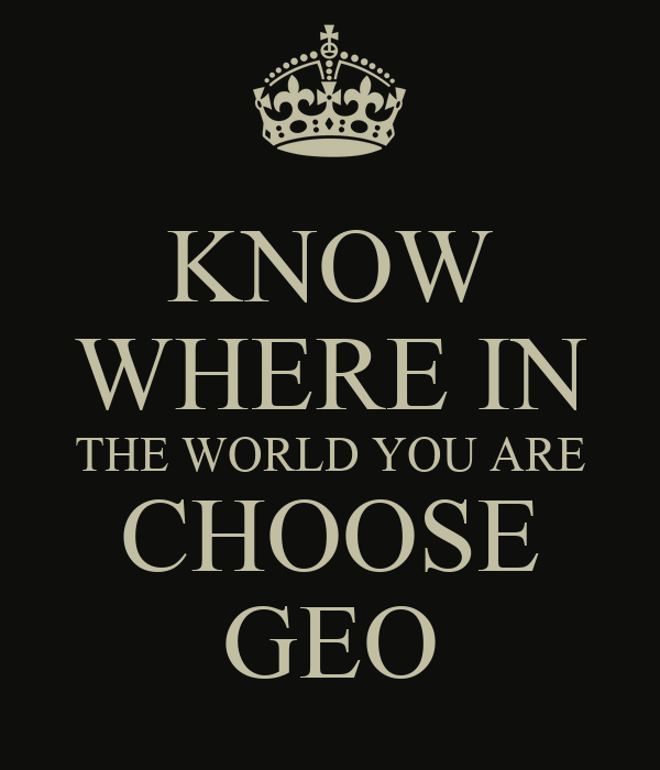 KNOW WHERE IN THE WORLD YOU ARE CHOOSE GEO