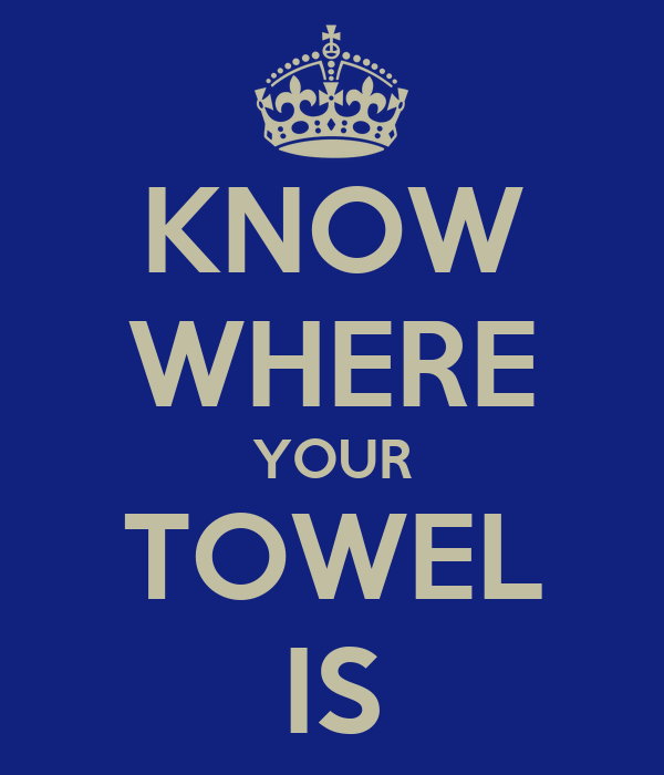 KNOW WHERE YOUR TOWEL IS
