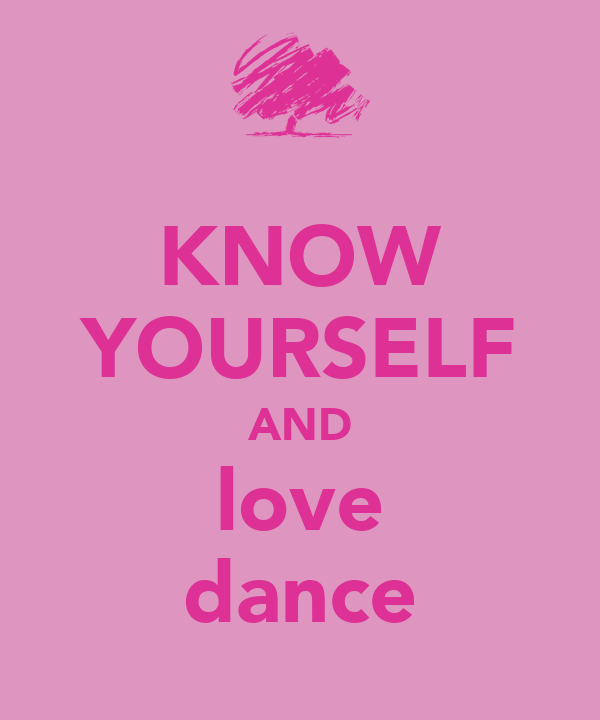 KNOW YOURSELF AND love dance