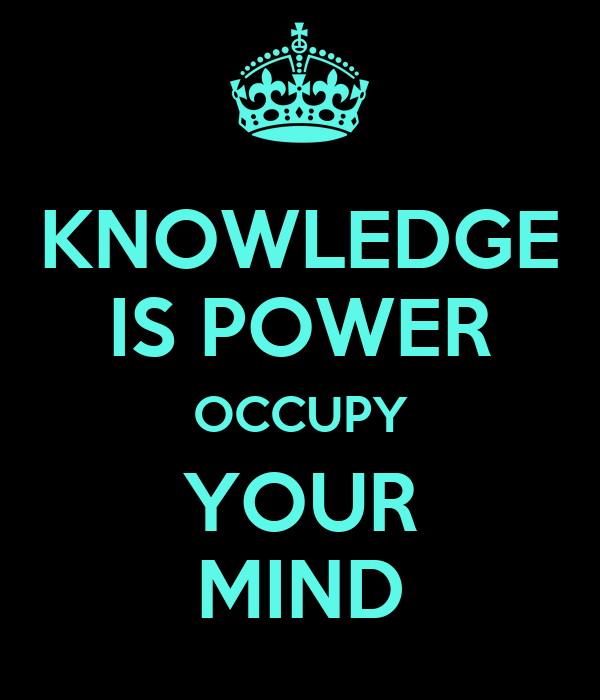 KNOWLEDGE IS POWER OCCUPY YOUR MIND