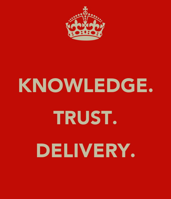 KNOWLEDGE. TRUST. DELIVERY.