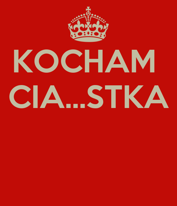 KOCHAM  CIA...STKA