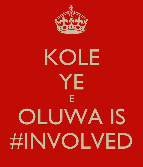 KOLE YE E OLUWA IS #INVOLVED