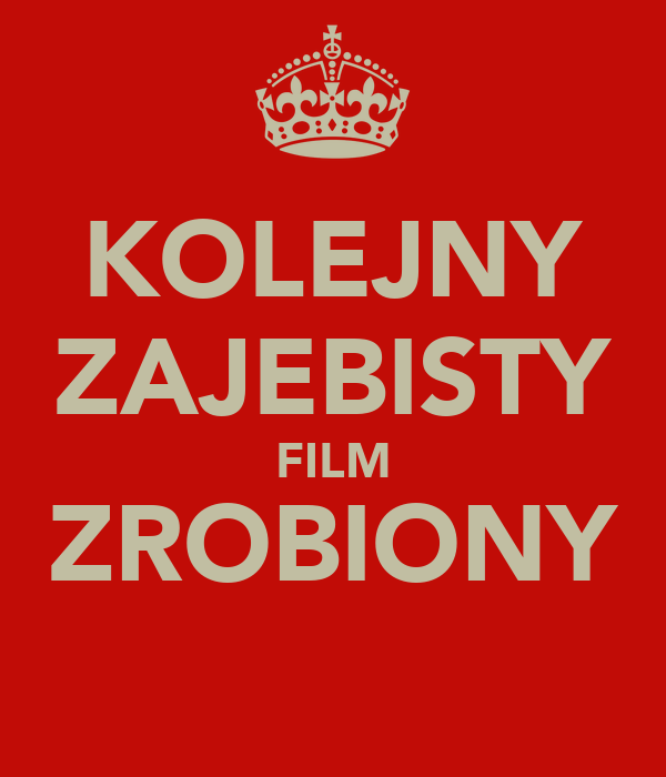 KOLEJNY ZAJEBISTY FILM ZROBIONY