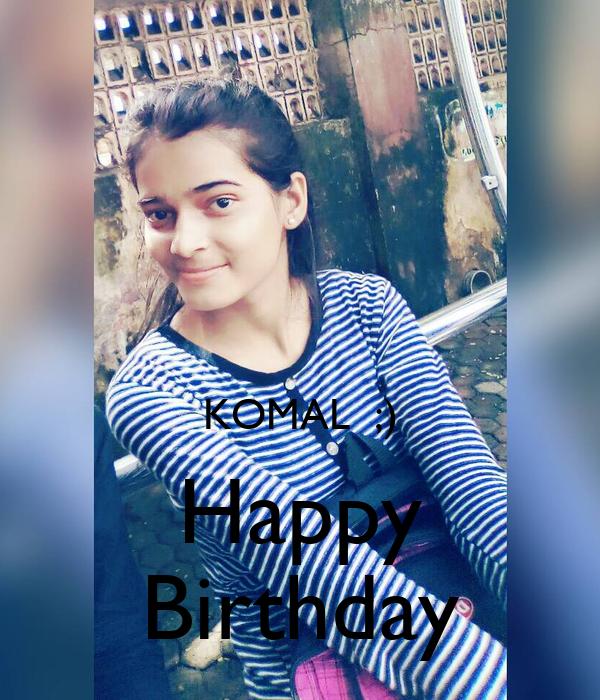 KOMAL  ;) Happy Birthday