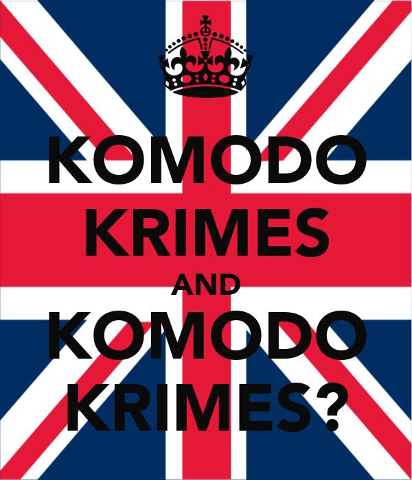 KOMODO KRIMES AND KOMODO KRIMES?