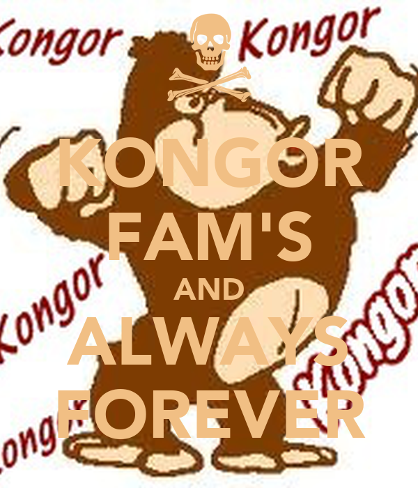 KONGOR FAM'S AND ALWAYS FOREVER