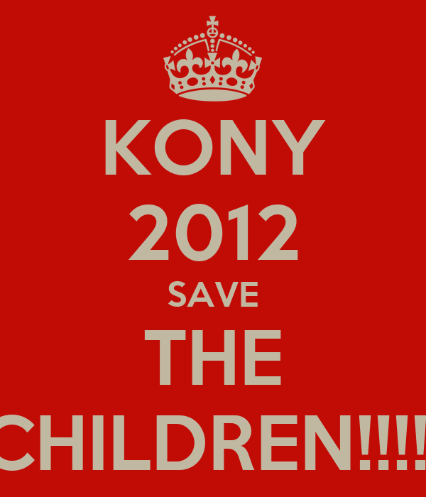 KONY 2012 SAVE THE CHILDREN!!!!!