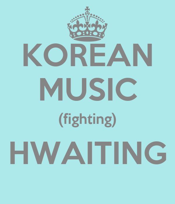 KOREAN MUSIC (fighting) HWAITING