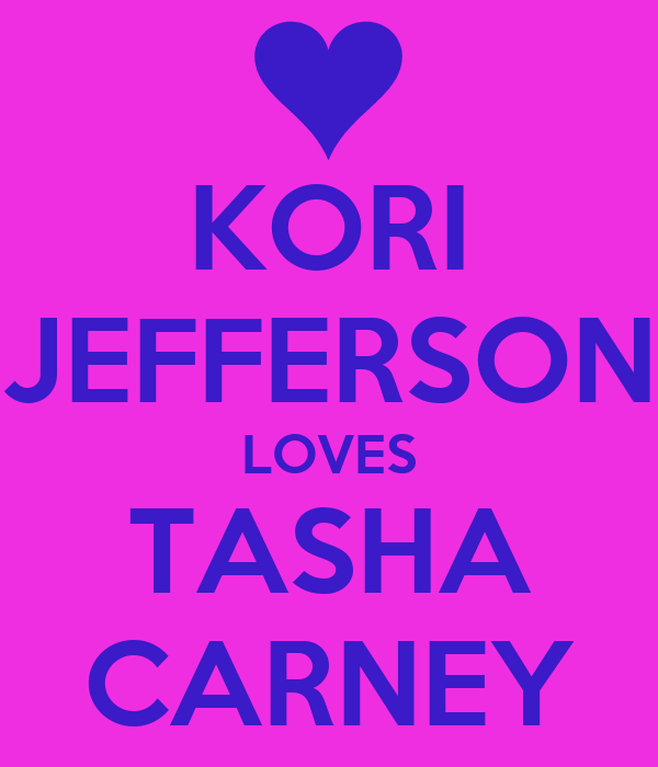 KORI JEFFERSON LOVES TASHA CARNEY