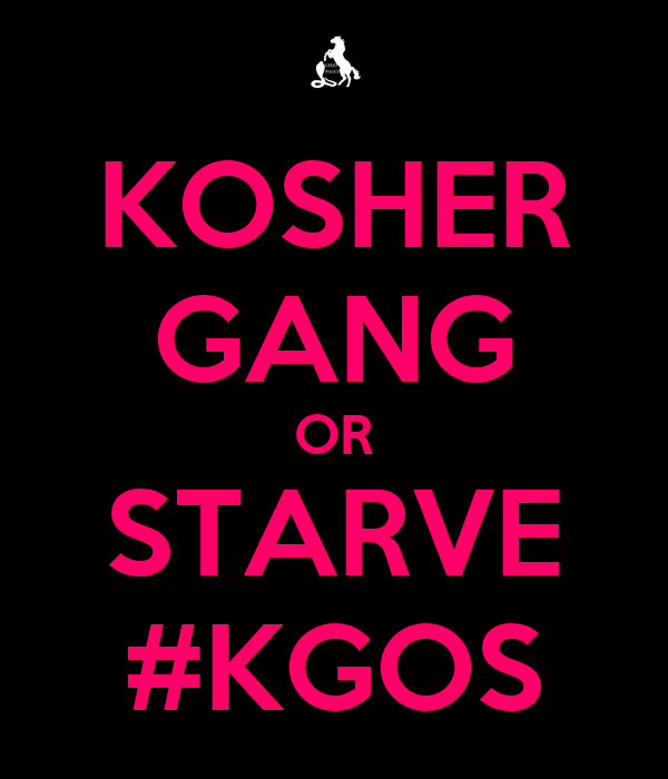 KOSHER GANG OR STARVE #KGOS