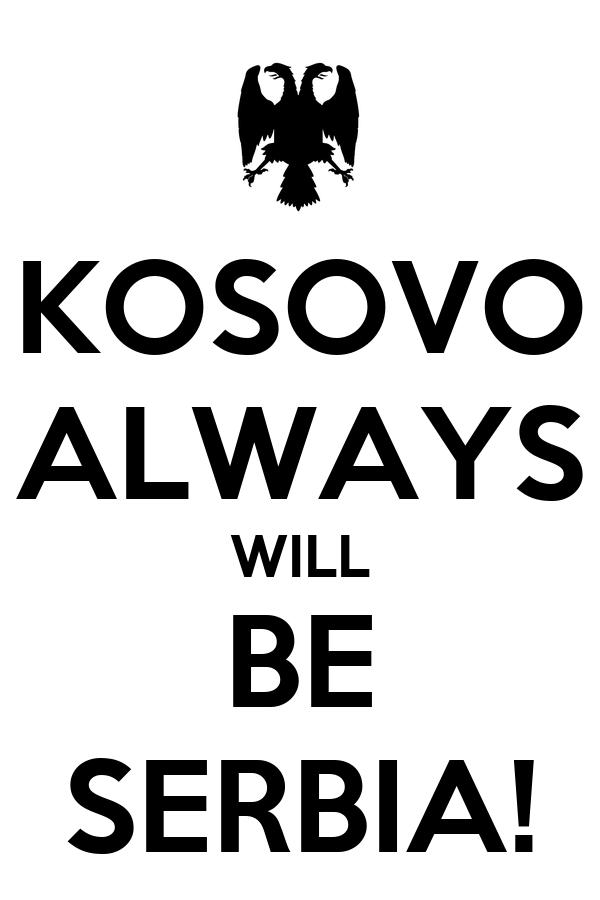 KOSOVO ALWAYS WILL  BE  SERBIA!