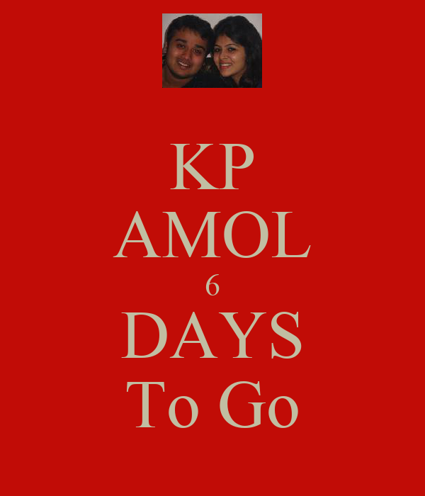 KP AMOL 6 DAYS To Go