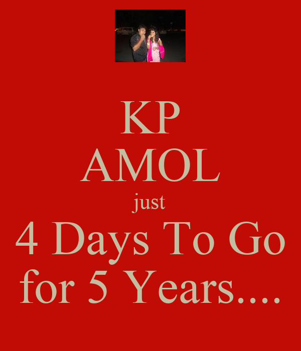 KP AMOL just 4 Days To Go for 5 Years....