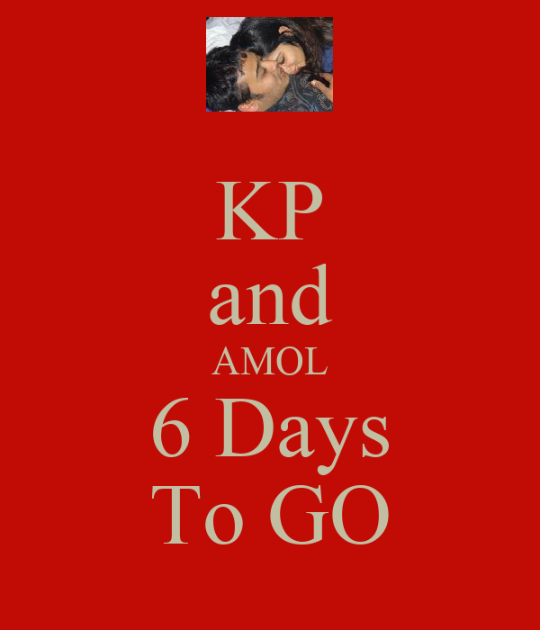 KP and AMOL 6 Days To GO