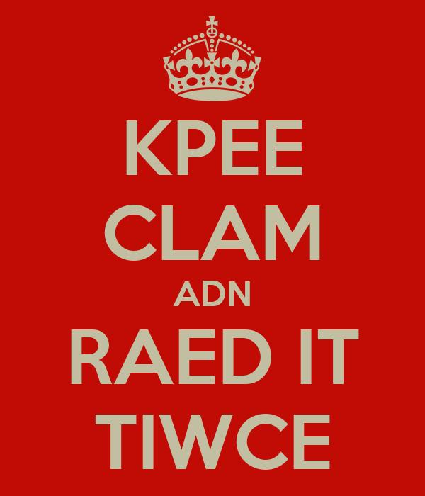 KPEE CLAM ADN RAED IT TIWCE