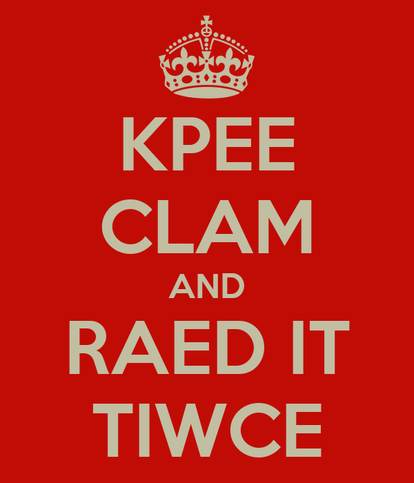 KPEE CLAM AND RAED IT TIWCE
