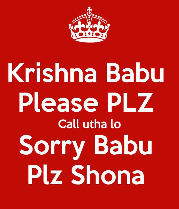 Krishna Babu  Please PLZ  Call utha lo Sorry Babu  Plz Shona