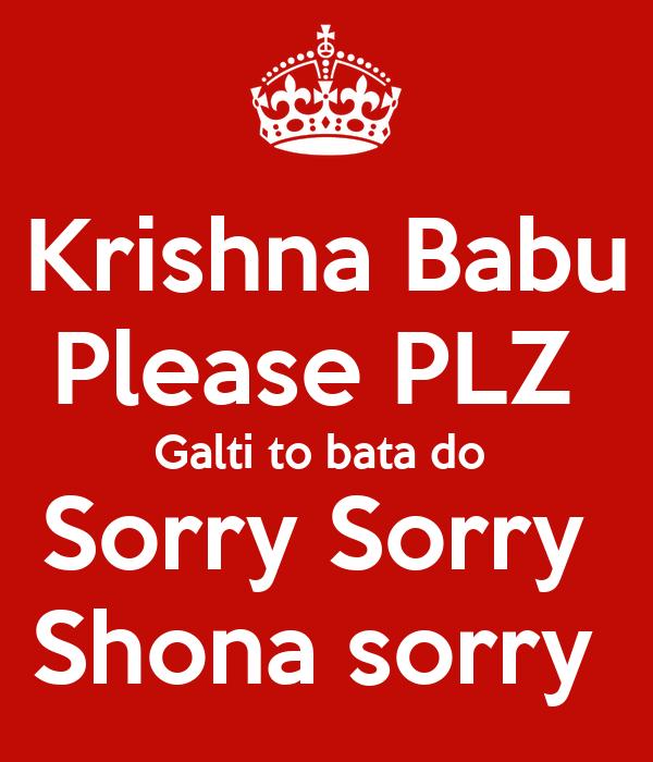 Krishna Babu Please PLZ  Galti to bata do  Sorry Sorry  Shona sorry