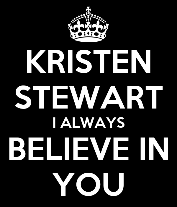 KRISTEN STEWART I ALWAYS BELIEVE IN YOU