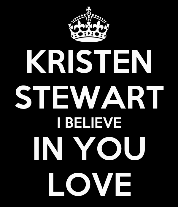 KRISTEN STEWART I BELIEVE IN YOU LOVE