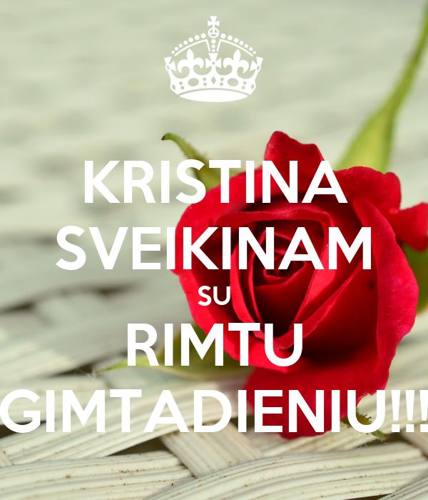 KRISTINA SVEIKINAM SU RIMTU GIMTADIENIU!!!
