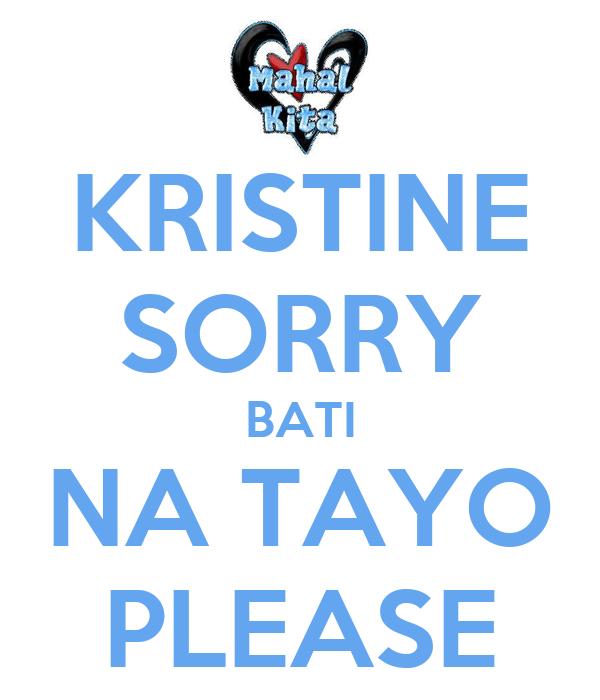 KRISTINE SORRY BATI NA TAYO PLEASE