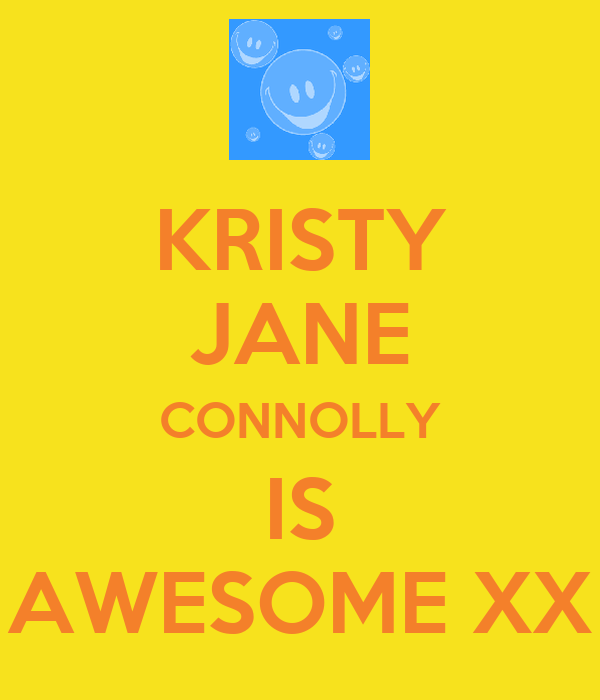 KRISTY JANE CONNOLLY IS AWESOME XX