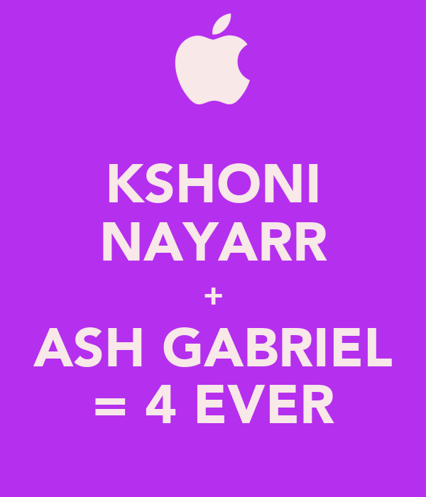 KSHONI NAYARR + ASH GABRIEL = 4 EVER