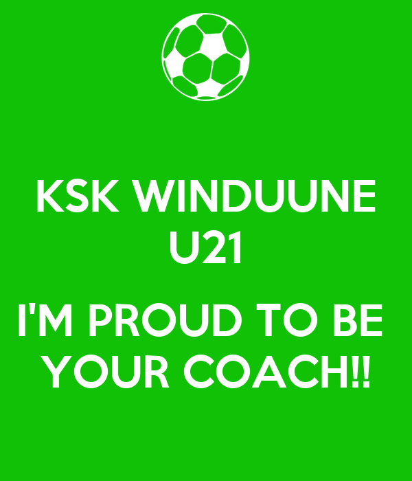 KSK WINDUUNE U21  I'M PROUD TO BE  YOUR COACH!!