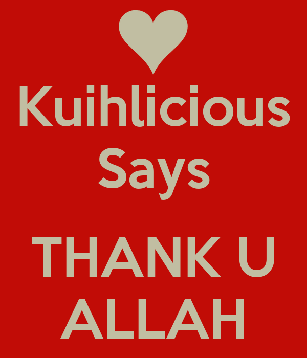 Kuihlicious Says  THANK U ALLAH