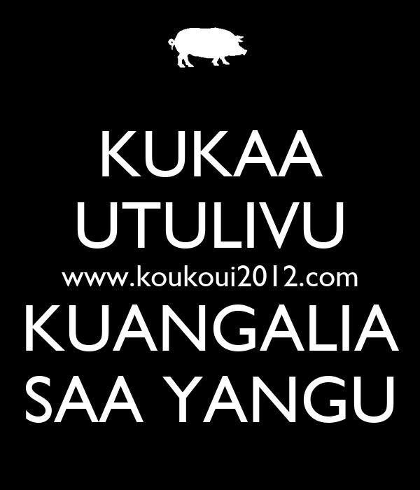 KUKAA UTULIVU www.koukoui2012.com KUANGALIA SAA YANGU