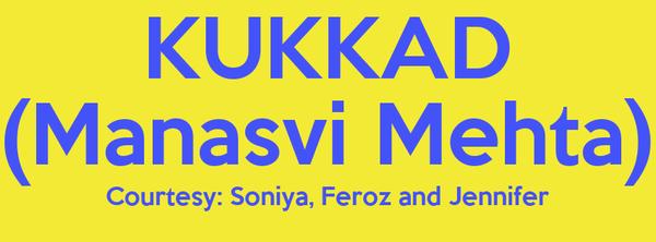 KUKKAD (Manasvi Mehta) Courtesy: Soniya, Feroz and Jennifer