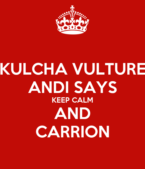 KULCHA VULTURE ANDI SAYS KEEP CALM AND CARRION