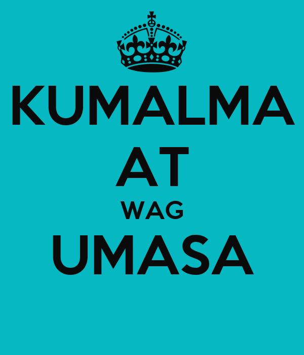 KUMALMA AT WAG UMASA