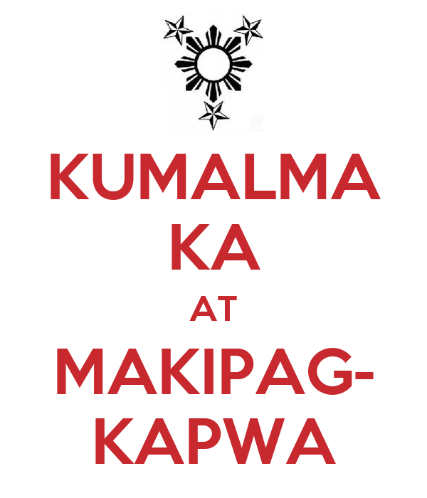 KUMALMA KA AT MAKIPAG- KAPWA