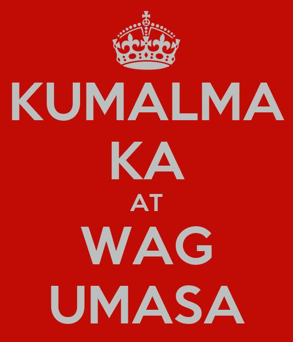KUMALMA KA AT WAG UMASA