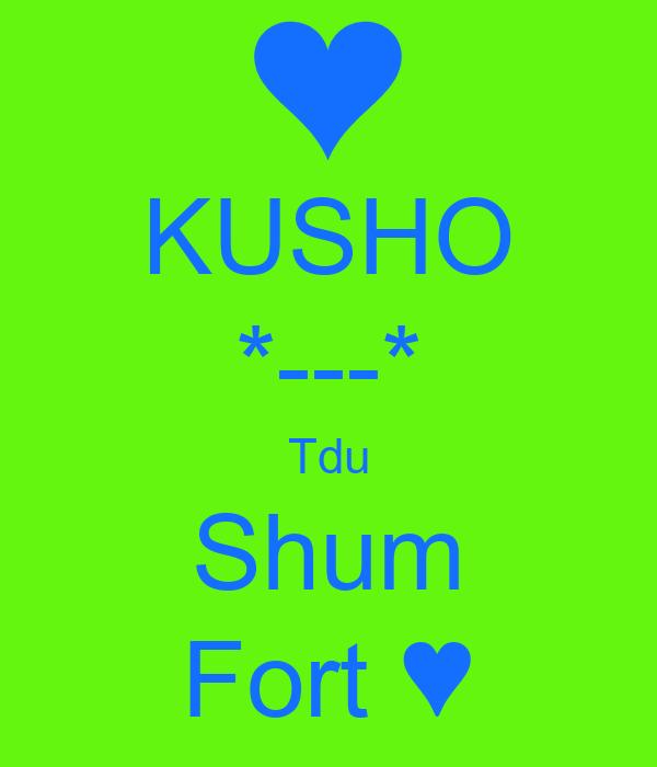 KUSHO *---* Tdu Shum Fort ♥