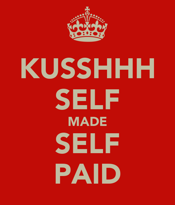 KUSSHHH SELF MADE SELF PAID