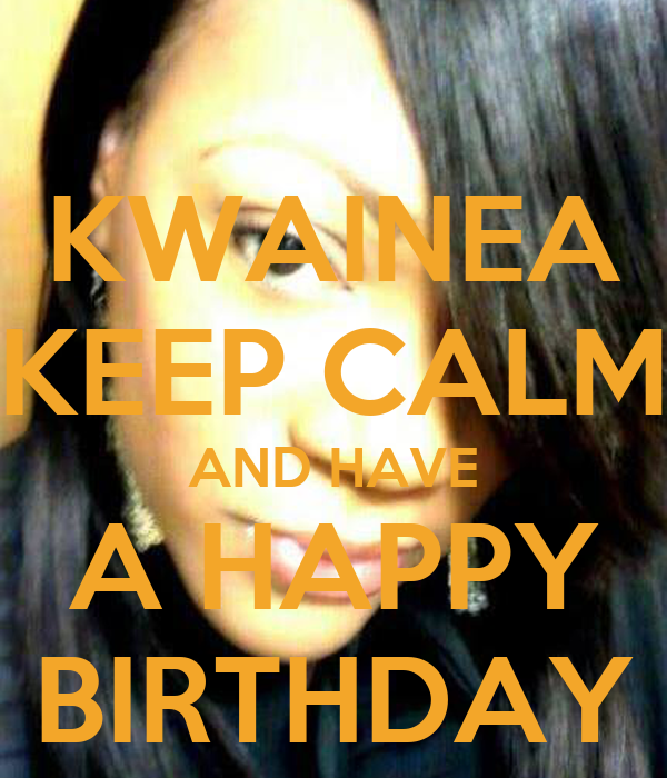 KWAINEA KEEP CALM AND HAVE A HAPPY BIRTHDAY