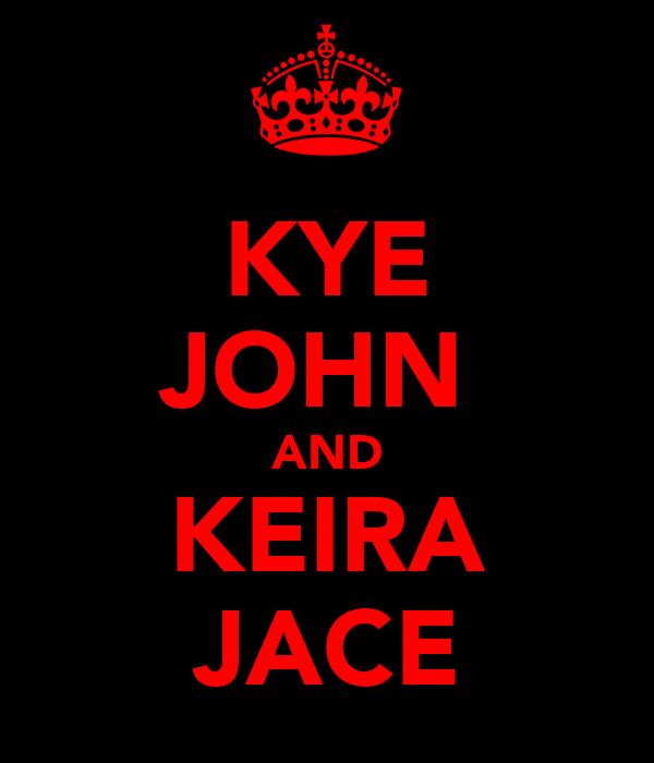 KYE JOHN  AND KEIRA JACE